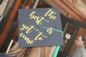 Mortar board with the phrase: the best is yet to be!